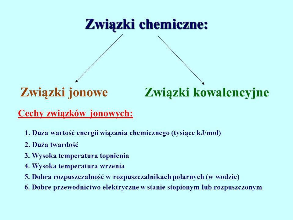 Związki jonowe Związki chemiczne: Związki kowalencyjne Cechy związków jonowych: 1. Duża wartość energii wiązania chemicznego (tysiące kJ/mol) 2. Duża