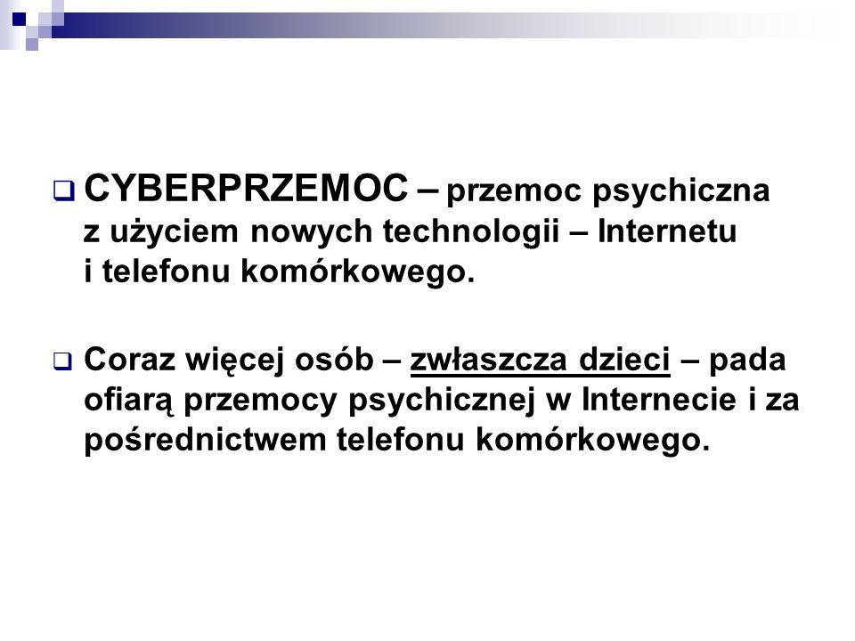 CYBERPRZEMOC – przemoc psychiczna z użyciem nowych technologii – Internetu i telefonu komórkowego. Coraz więcej osób – zwłaszcza dzieci – pada ofiarą