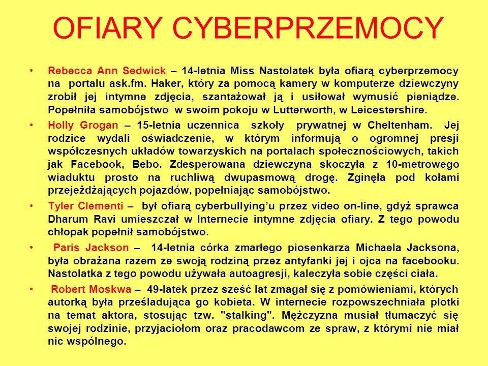 OFIARY CYBERPRZEMOCY Rebecca Ann Sedwick – 14-letnia Miss Nastolatek była ofiarą cyberprzemocy na portalu ask.fm. Haker, który za pomocą kamery w komp