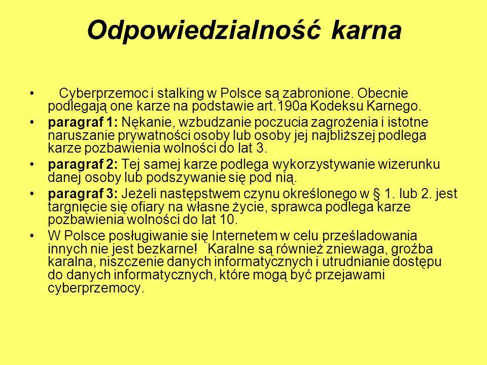 Odpowiedzialność karna Cyberprzemoc i stalking w Polsce są zabronione. Obecnie podlegają one karze na podstawie art.190a Kodeksu Karnego. paragraf 1: