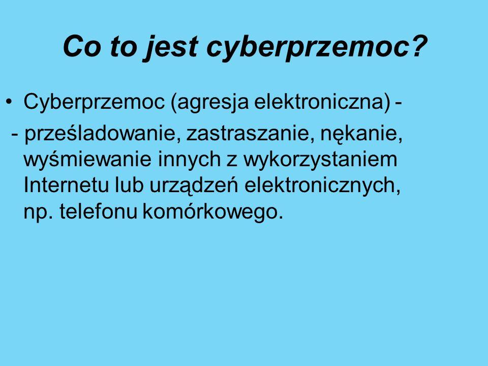 Co to jest cyberprzemoc? Cyberprzemoc (agresja elektroniczna) - - prześladowanie, zastraszanie, nękanie, wyśmiewanie innych z wykorzystaniem Internetu