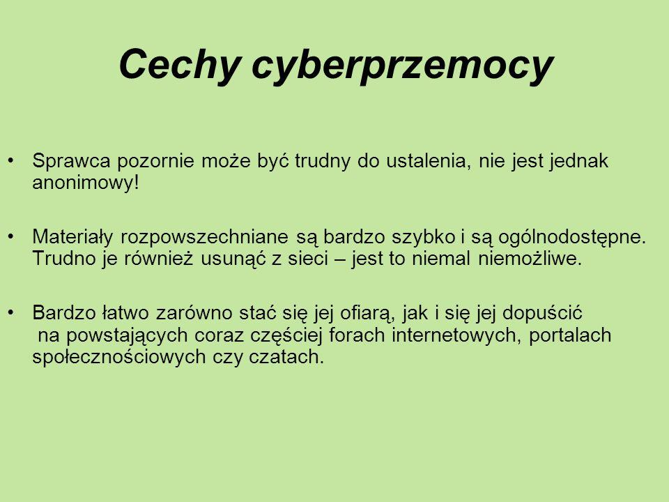 Cechy cyberprzemocy Sprawca pozornie może być trudny do ustalenia, nie jest jednak anonimowy! Materiały rozpowszechniane są bardzo szybko i są ogólnod