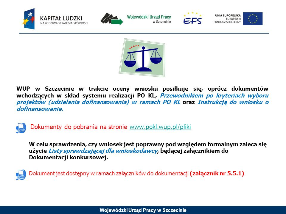 Wojewódzki Urząd Pracy w Szczecinie WUP w Szczecinie w trakcie oceny wniosku posiłkuje się, oprócz dokumentów wchodzących w skład systemu realizacji P