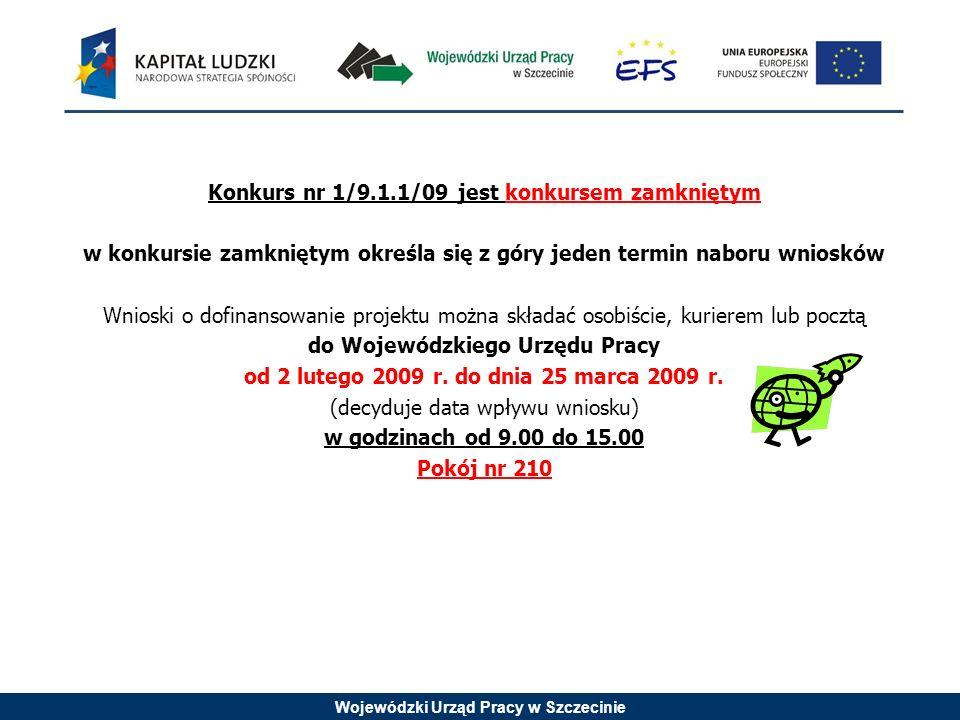 Wojewódzki Urząd Pracy w Szczecinie Konkurs nr 1/9.1.1/09 jest konkursem zamkniętym w konkursie zamkniętym określa się z góry jeden termin naboru wnio