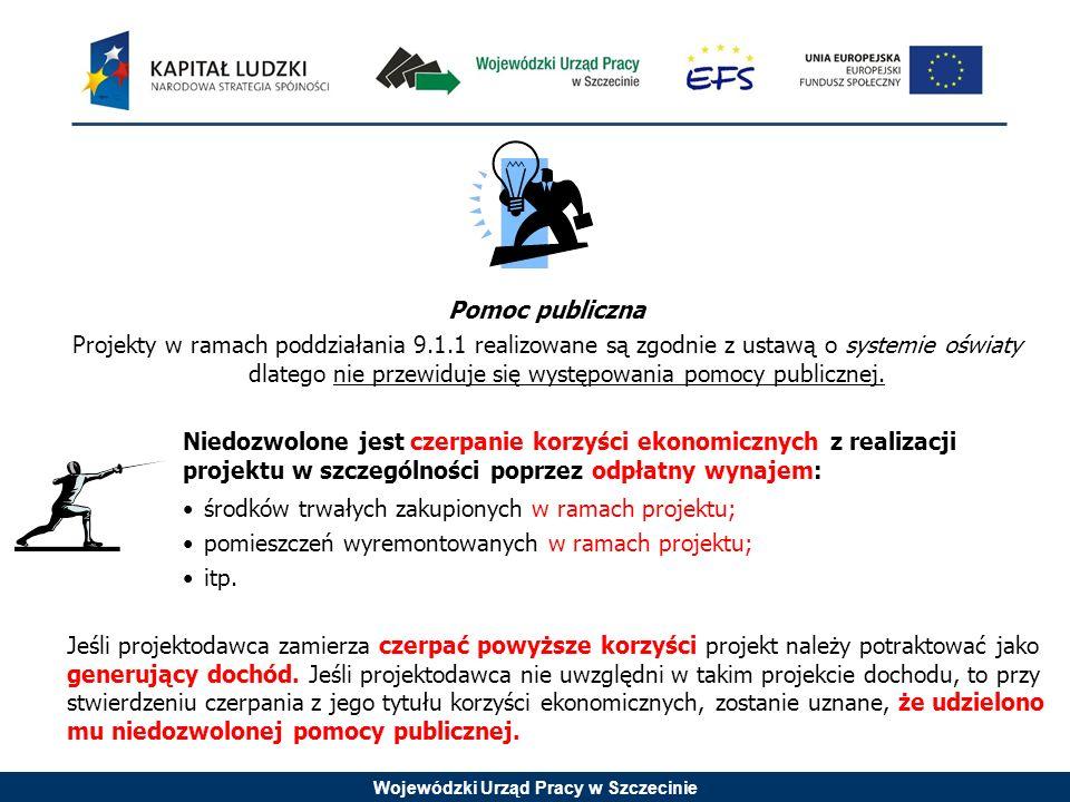 Wojewódzki Urząd Pracy w Szczecinie Pomoc publiczna Projekty w ramach poddziałania 9.1.1 realizowane są zgodnie z ustawą o systemie oświaty dlatego nie przewiduje się występowania pomocy publicznej.