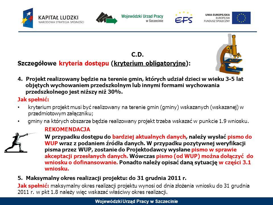 Wojewódzki Urząd Pracy w Szczecinie C.D. Szczegółowe kryteria dostępu (kryterium obligatoryjne): 4. Projekt realizowany będzie na terenie gmin, któryc