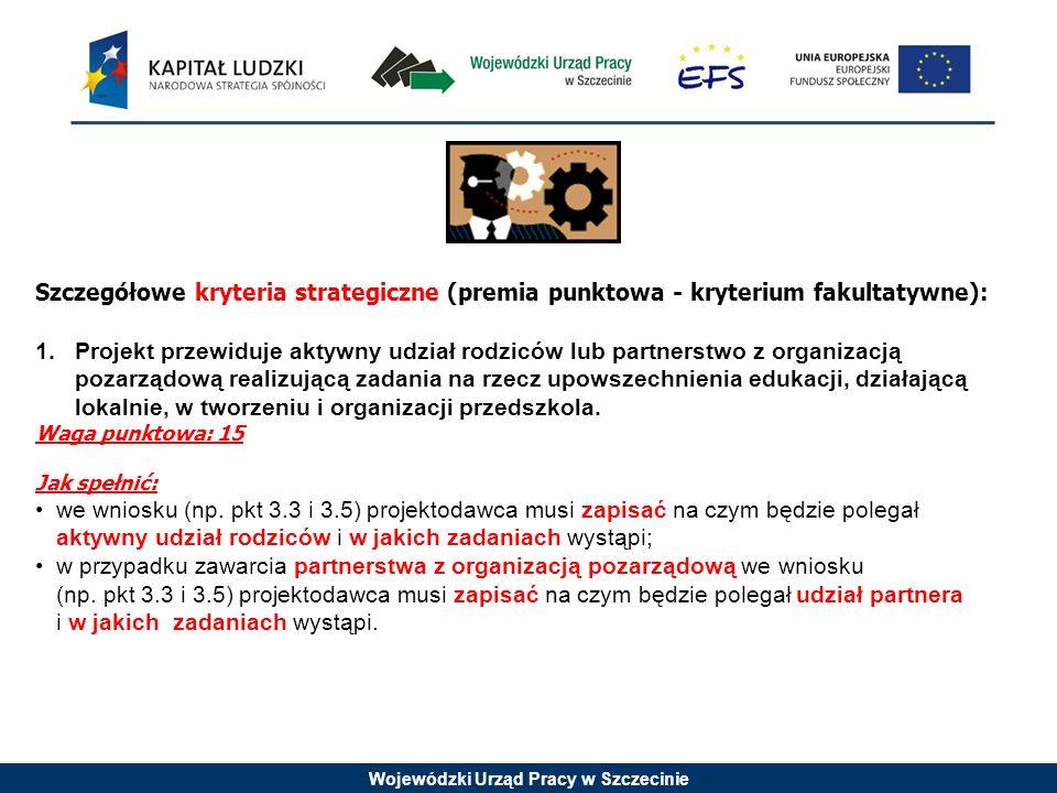 Wojewódzki Urząd Pracy w Szczecinie 1.Projekt przewiduje aktywny udział rodziców lub partnerstwo z organizacją pozarządową realizującą zadania na rzec