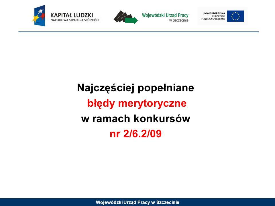 Wojewódzki Urząd Pracy w Szczecinie Najczęściej popełniane błędy merytoryczne w ramach konkursów nr 2/6.2/09