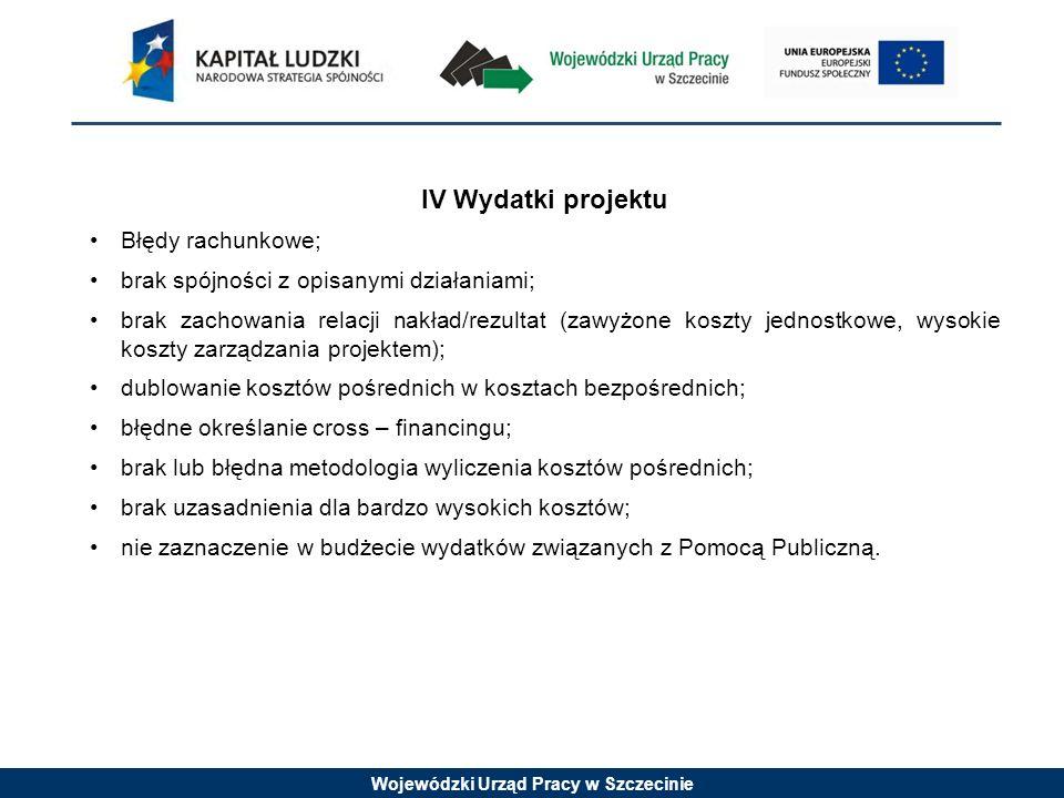 Wojewódzki Urząd Pracy w Szczecinie IV Wydatki projektu Błędy rachunkowe; brak spójności z opisanymi działaniami; brak zachowania relacji nakład/rezul