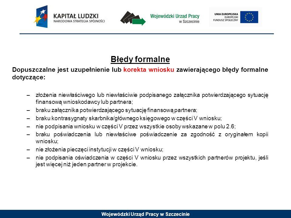 Wojewódzki Urząd Pracy w Szczecinie Błędy formalne Dopuszczalne jest uzupełnienie lub korekta wniosku zawierającego błędy formalne dotyczące: –złożeni