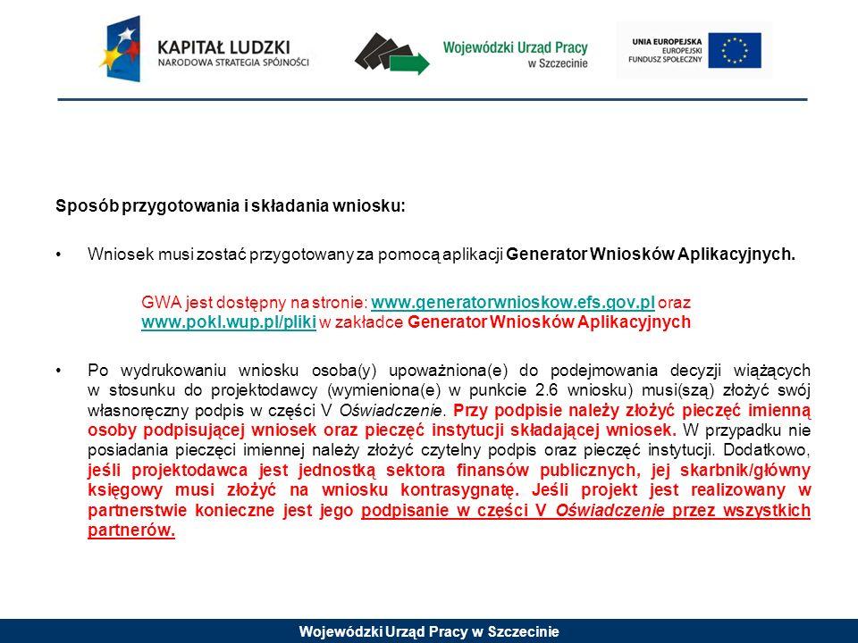 Wojewódzki Urząd Pracy w Szczecinie Sposób przygotowania i składania wniosku: Wniosek musi zostać przygotowany za pomocą aplikacji Generator Wniosków