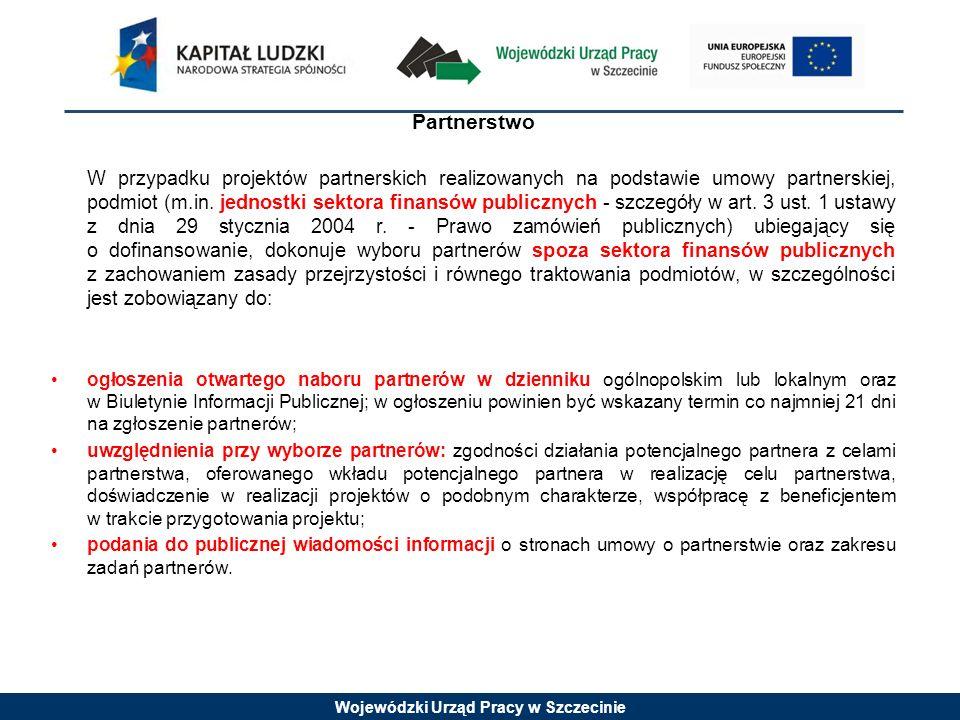 Wojewódzki Urząd Pracy w Szczecinie Partnerstwo W przypadku projektów partnerskich realizowanych na podstawie umowy partnerskiej, podmiot (m.in. jedno