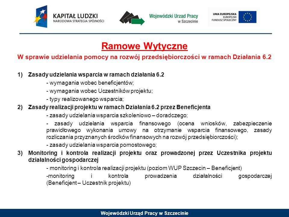 Wojewódzki Urząd Pracy w Szczecinie Ramowe Wytyczne W sprawie udzielania pomocy na rozwój przedsiębiorczości w ramach Działania 6.2 1)Zasady udzielani