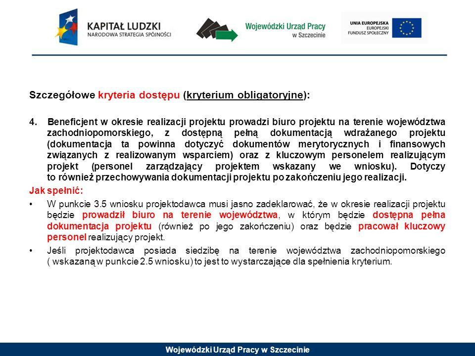 Wojewódzki Urząd Pracy w Szczecinie Szczegółowe kryteria dostępu (kryterium obligatoryjne): 4. Beneficjent w okresie realizacji projektu prowadzi biur
