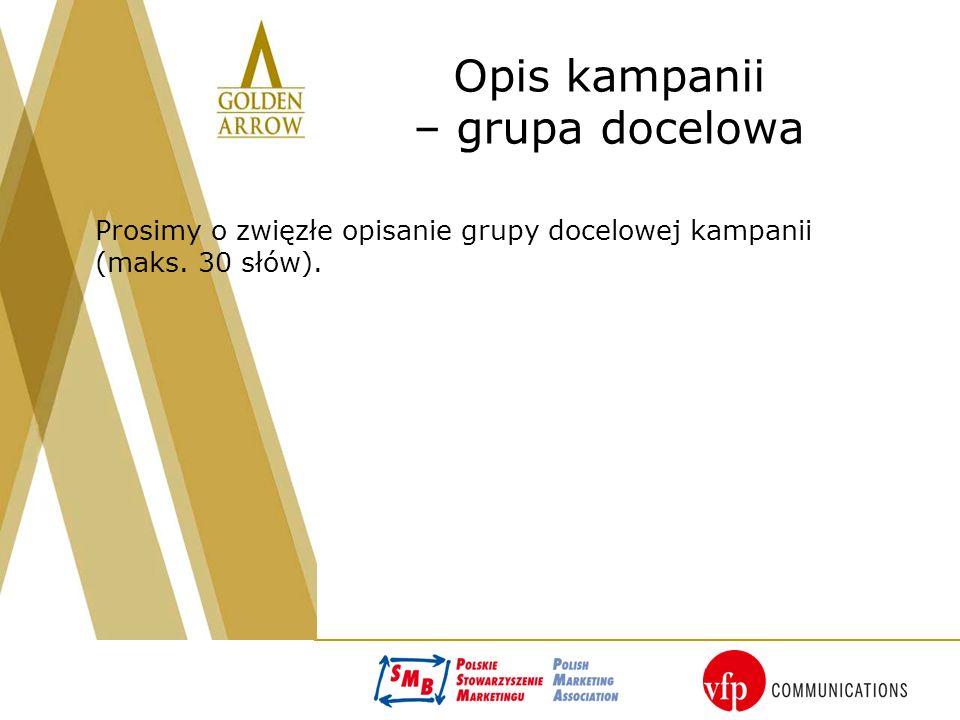 Opis kampanii – grupa docelowa Prosimy o zwięzłe opisanie grupy docelowej kampanii (maks. 30 słów).