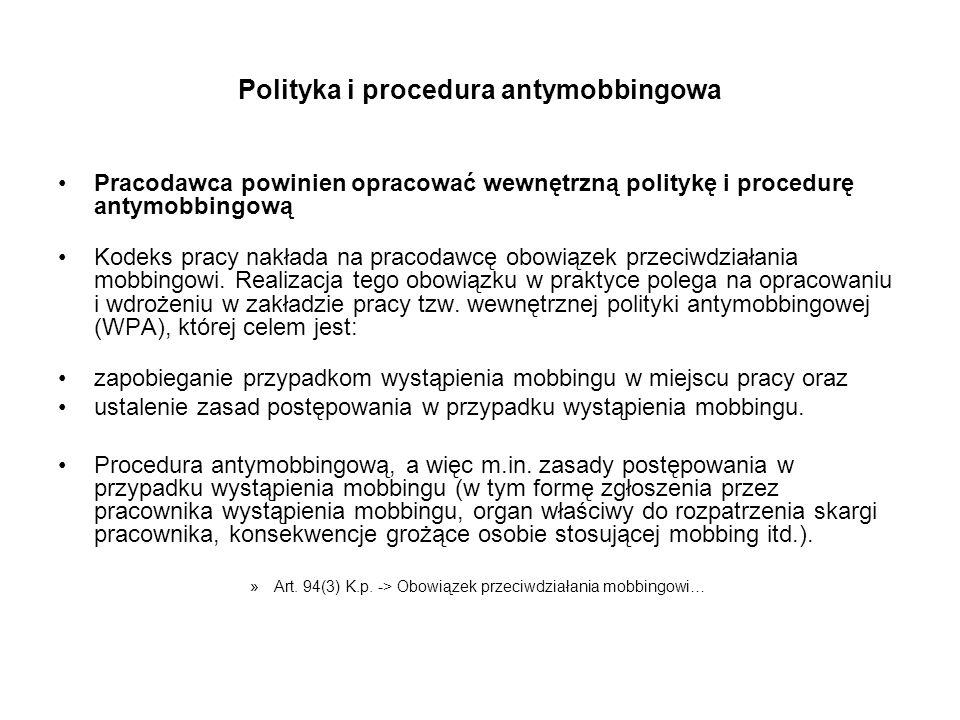 Polityka i procedura antymobbingowa Pracodawca powinien opracować wewnętrzną politykę i procedurę antymobbingową Kodeks pracy nakłada na pracodawcę ob