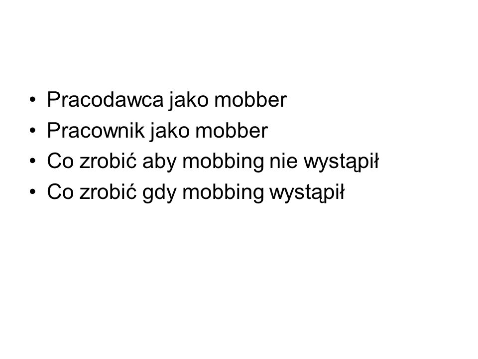 Pracodawca jako mobber Pracownik jako mobber Co zrobić aby mobbing nie wystąpił Co zrobić gdy mobbing wystąpił