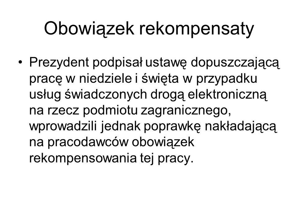 Obowiązek rekompensaty Prezydent podpisał ustawę dopuszczającą pracę w niedziele i święta w przypadku usług świadczonych drogą elektroniczną na rzecz
