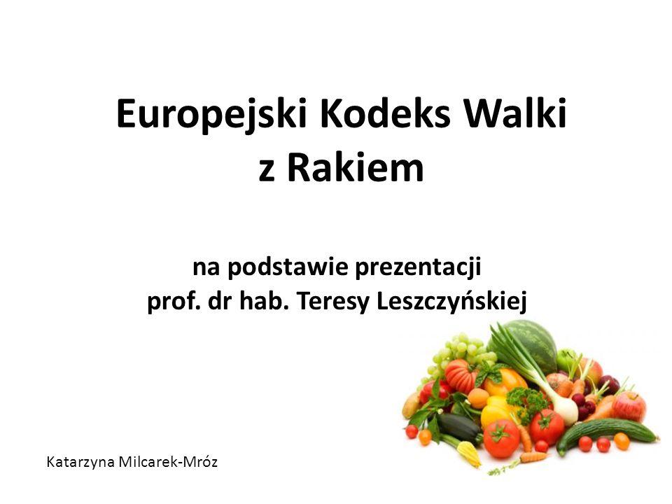 Europejski Kodeks Walki z Rakiem na podstawie prezentacji prof. dr hab. Teresy Leszczyńskiej Katarzyna Milcarek-Mróz