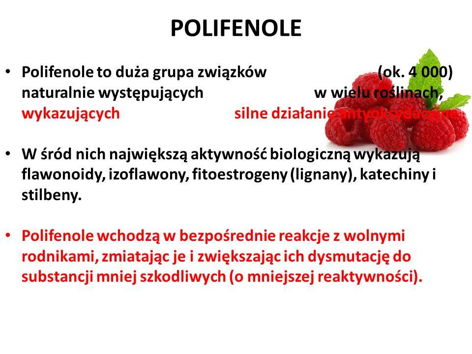 POLIFENOLE Polifenole to duża grupa związków (ok. 4 000) naturalnie występujących w wielu roślinach, wykazujących silne działanie antyoksydacyjne. W ś