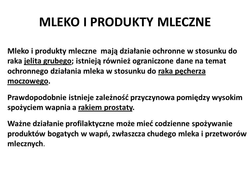 MLEKO I PRODUKTY MLECZNE Mleko i produkty mleczne mają działanie ochronne w stosunku do raka jelita grubego; istnieją również ograniczone dane na tema