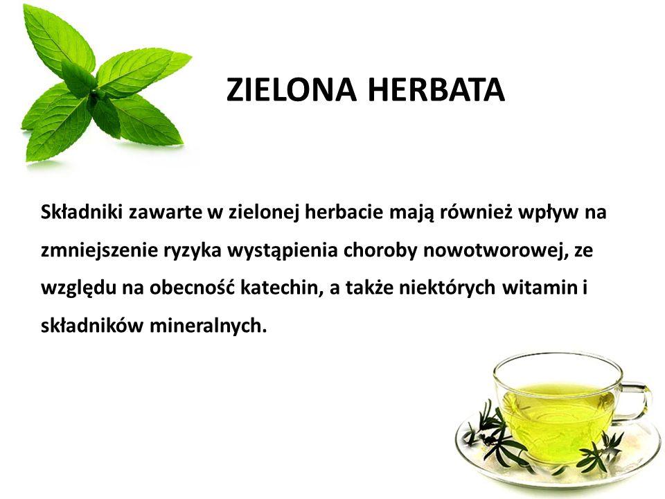 ZIELONA HERBATA Składniki zawarte w zielonej herbacie mają również wpływ na zmniejszenie ryzyka wystąpienia choroby nowotworowej, ze względu na obecno