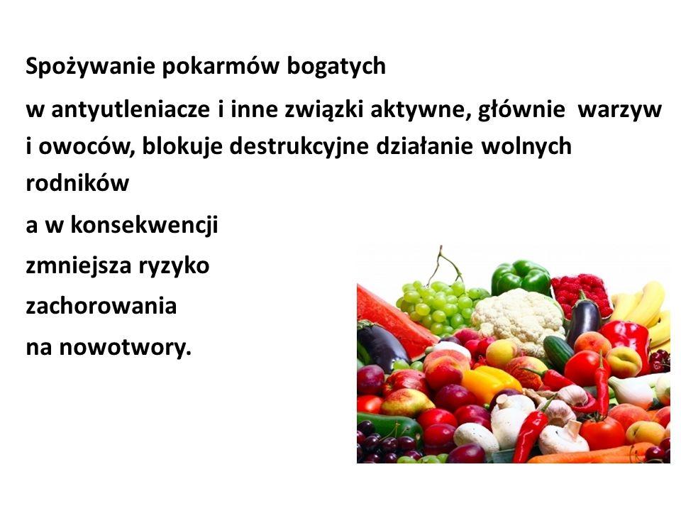 Spożywanie pokarmów bogatych w antyutleniacze i inne związki aktywne, głównie warzyw i owoców, blokuje destrukcyjne działanie wolnych rodników a w kon