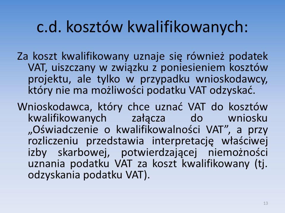 c.d. kosztów kwalifikowanych: Za koszt kwalifikowany uznaje się również podatek VAT, uiszczany w związku z poniesieniem kosztów projektu, ale tylko w