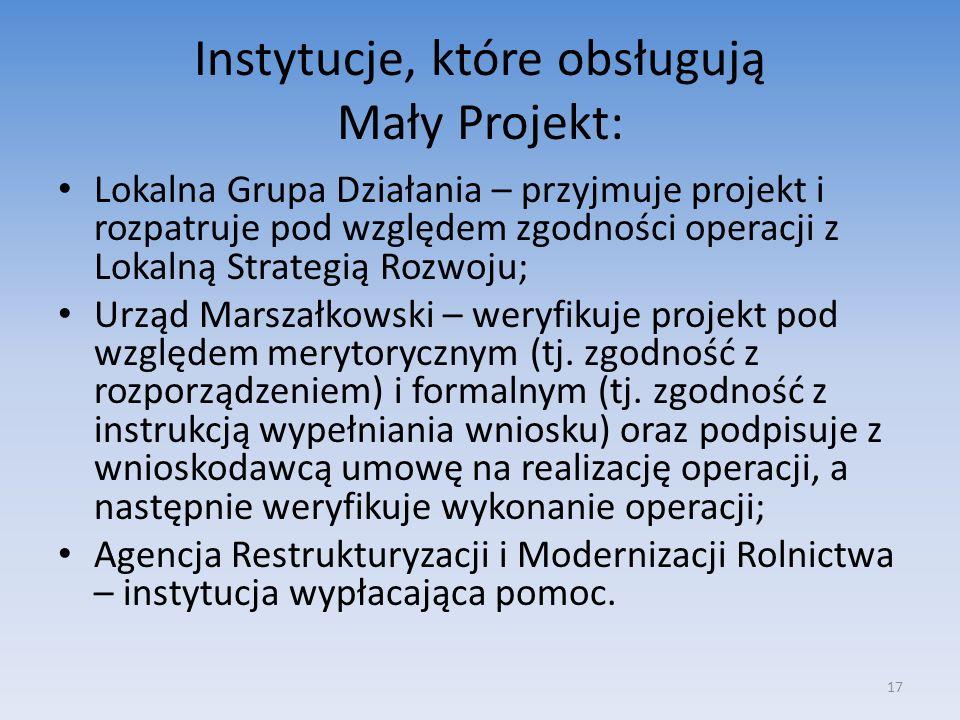Instytucje, które obsługują Mały Projekt: Lokalna Grupa Działania – przyjmuje projekt i rozpatruje pod względem zgodności operacji z Lokalną Strategią