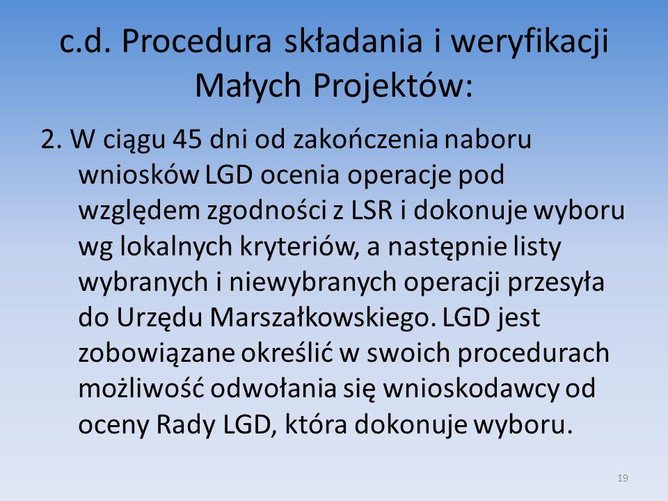 c.d. Procedura składania i weryfikacji Małych Projektów: 2. W ciągu 45 dni od zakończenia naboru wniosków LGD ocenia operacje pod względem zgodności z