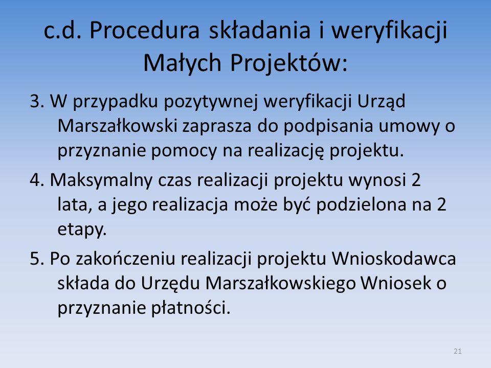 c.d. Procedura składania i weryfikacji Małych Projektów: 3. W przypadku pozytywnej weryfikacji Urząd Marszałkowski zaprasza do podpisania umowy o przy