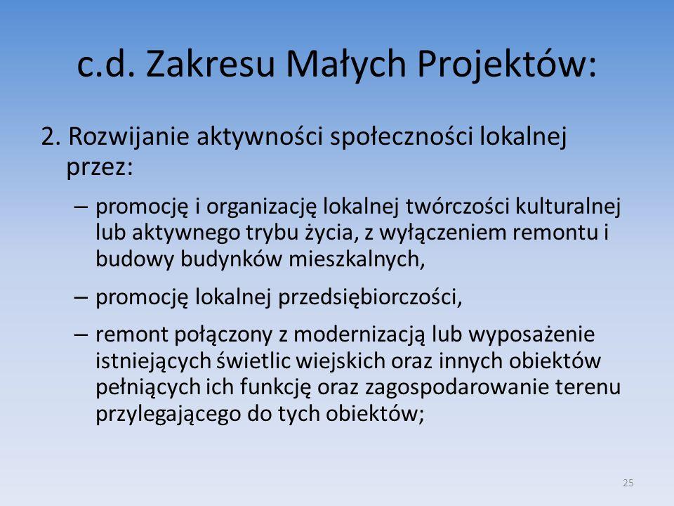 c.d. Zakresu Małych Projektów: 2. Rozwijanie aktywności społeczności lokalnej przez: – promocję i organizację lokalnej twórczości kulturalnej lub akty