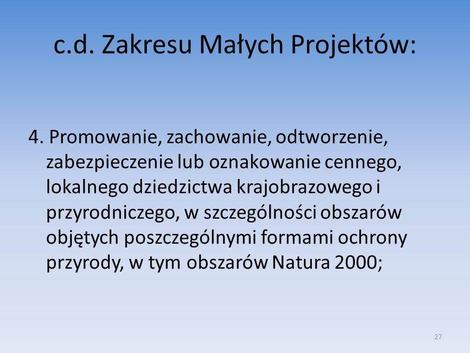 c.d. Zakresu Małych Projektów: 4. Promowanie, zachowanie, odtworzenie, zabezpieczenie lub oznakowanie cennego, lokalnego dziedzictwa krajobrazowego i