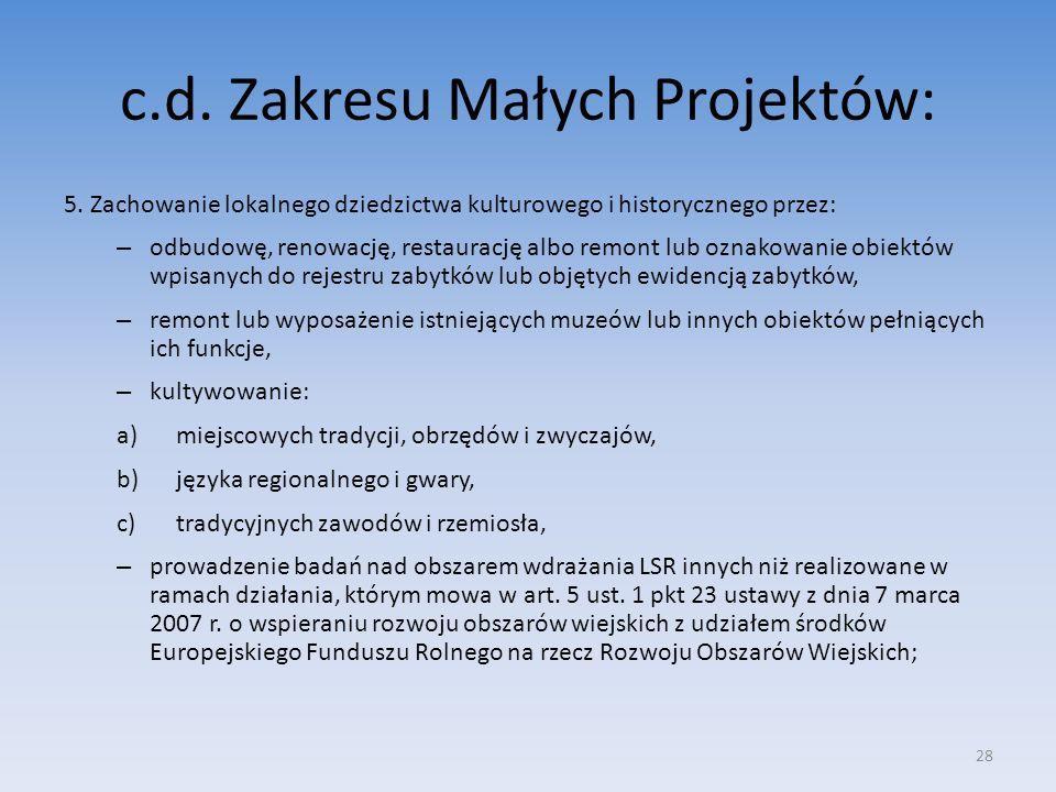 c.d. Zakresu Małych Projektów: 5. Zachowanie lokalnego dziedzictwa kulturowego i historycznego przez: – odbudowę, renowację, restaurację albo remont l