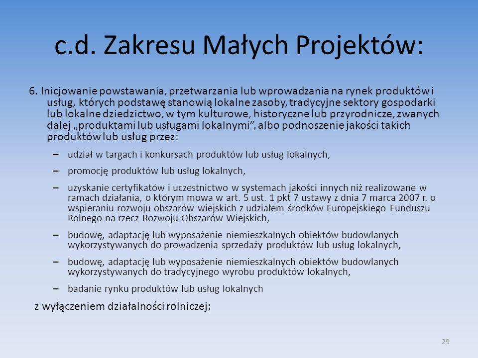 c.d. Zakresu Małych Projektów: 6. Inicjowanie powstawania, przetwarzania lub wprowadzania na rynek produktów i usług, których podstawę stanowią lokaln