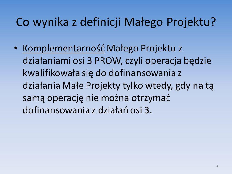 Co wynika z definicji Małego Projektu? Komplementarność Małego Projektu z działaniami osi 3 PROW, czyli operacja będzie kwalifikowała się do dofinanso