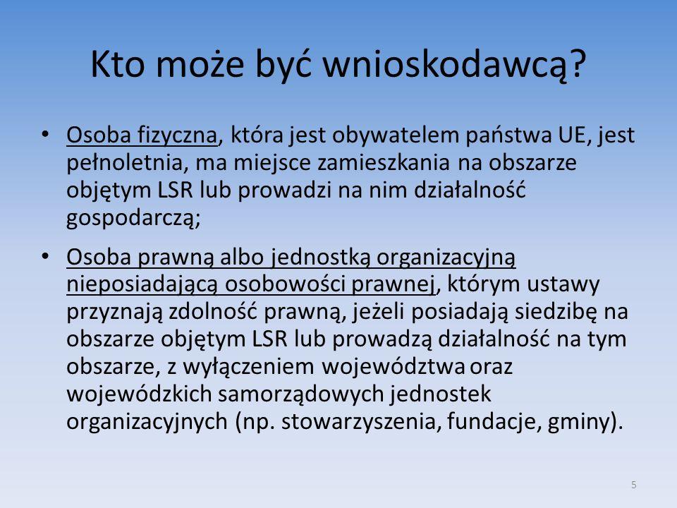 Kto może być wnioskodawcą? Osoba fizyczna, która jest obywatelem państwa UE, jest pełnoletnia, ma miejsce zamieszkania na obszarze objętym LSR lub pro