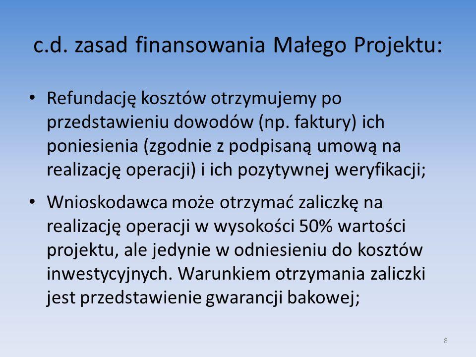 c.d. zasad finansowania Małego Projektu: Refundację kosztów otrzymujemy po przedstawieniu dowodów (np. faktury) ich poniesienia (zgodnie z podpisaną u