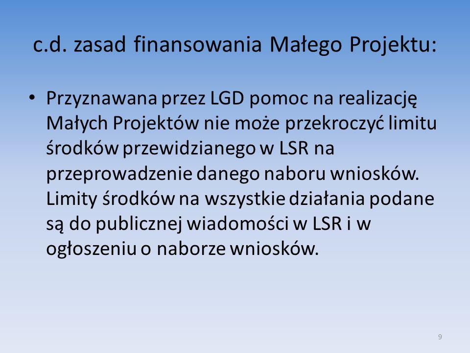 c.d. zasad finansowania Małego Projektu: Przyznawana przez LGD pomoc na realizację Małych Projektów nie może przekroczyć limitu środków przewidzianego