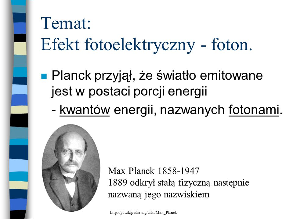 n Planck przyjął, że światło emitowane jest w postaci porcji energii - kwantów energii, nazwanych fotonami. Temat: Efekt fotoelektryczny - foton. Max