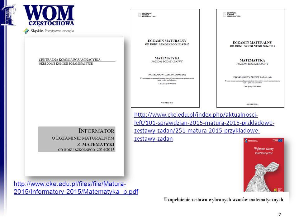 5 http://www.cke.edu.pl/files/file/Matura- 2015/Informatory-2015/Matematyka_p.pdf http://www.cke.edu.pl/index.php/aktualnosci- left/101-sprawdzian-2015-matura-2015-przkladowe- zestawy-zadan/251-matura-2015-przykladowe- zestawy-zadan