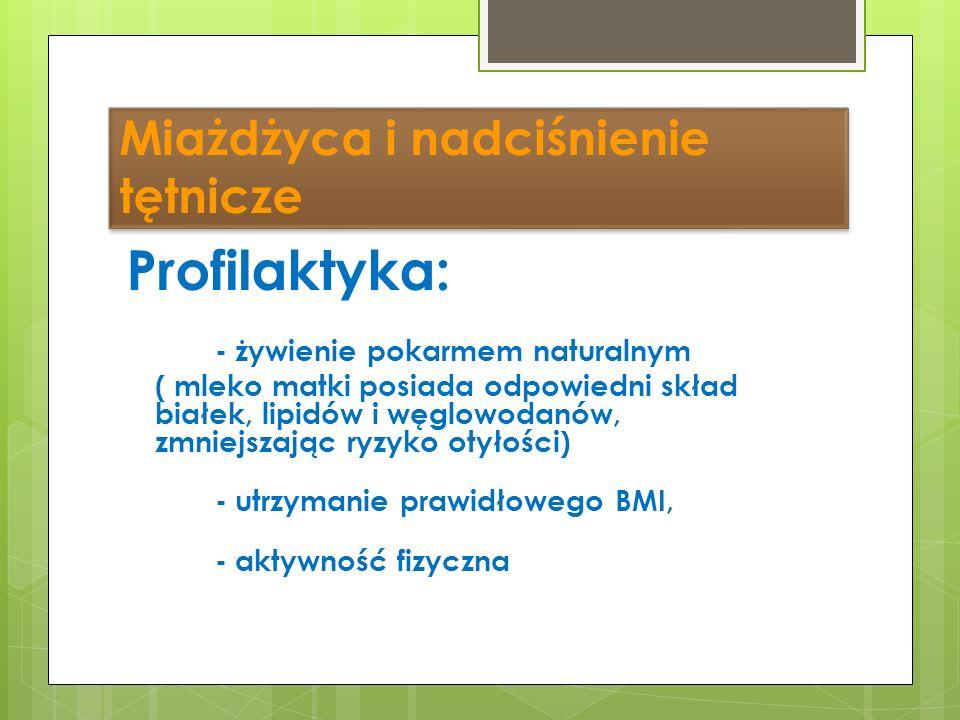 Miażdżyca i nadciśnienie tętnicze Profilaktyka: - żywienie pokarmem naturalnym ( mleko matki posiada odpowiedni skład białek, lipidów i węglowodanów,