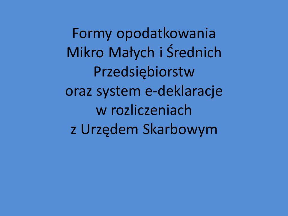 Formy opodatkowania Mikro Małych i Średnich Przedsiębiorstw oraz system e-deklaracje w rozliczeniach z Urzędem Skarbowym