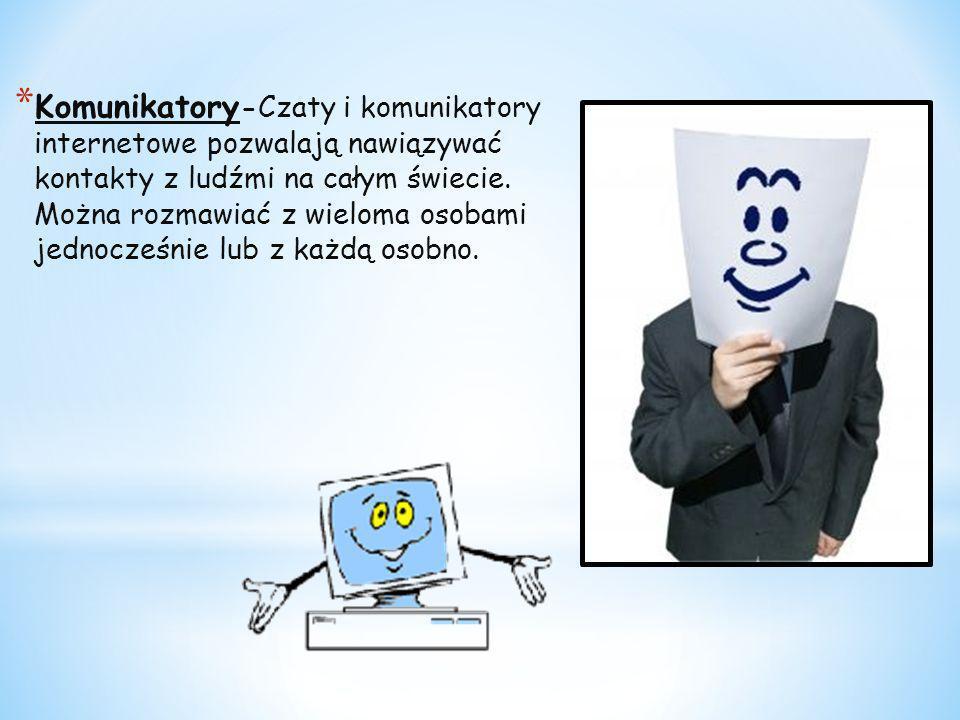 * Komunikatory -Czaty i komunikatory internetowe pozwalają nawiązywać kontakty z ludźmi na całym świecie. Można rozmawiać z wieloma osobami jednocześn