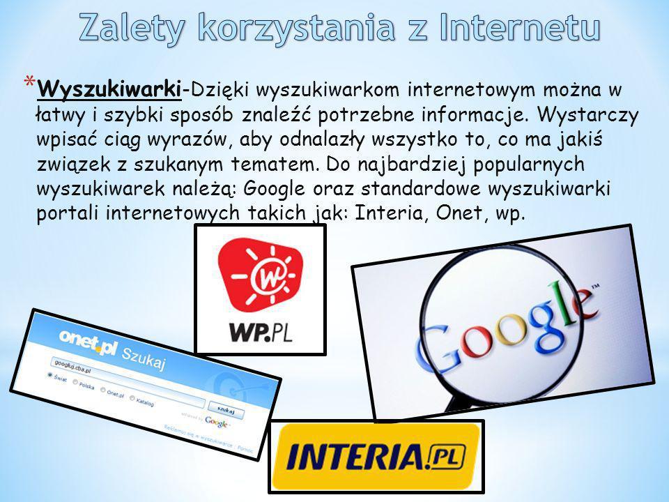* Wyszukiwarki -Dzięki wyszukiwarkom internetowym można w łatwy i szybki sposób znaleźć potrzebne informacje. Wystarczy wpisać ciąg wyrazów, aby odnal