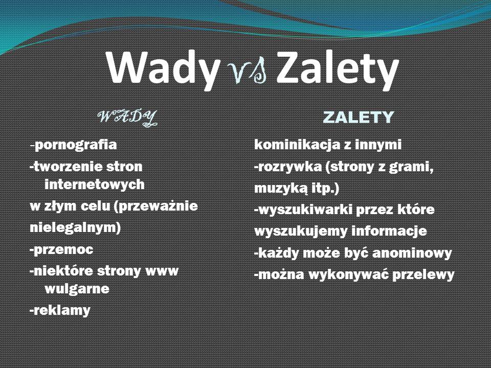 Wady vs Zalety WADY ZALETY - pornografia -tworzenie stron internetowych w złym celu (przeważnie nielegalnym) -przemoc -niektóre strony www wulgarne -r