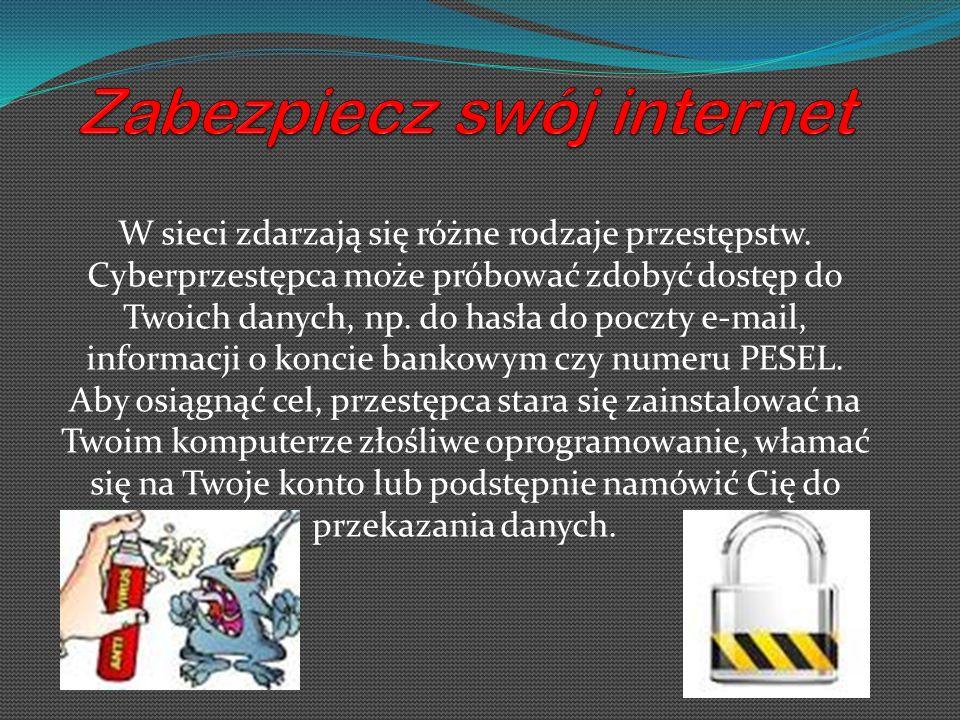 W sieci zdarzają się różne rodzaje przestępstw. Cyberprzestępca może próbować zdobyć dostęp do Twoich danych, np. do hasła do poczty e-mail, informacj