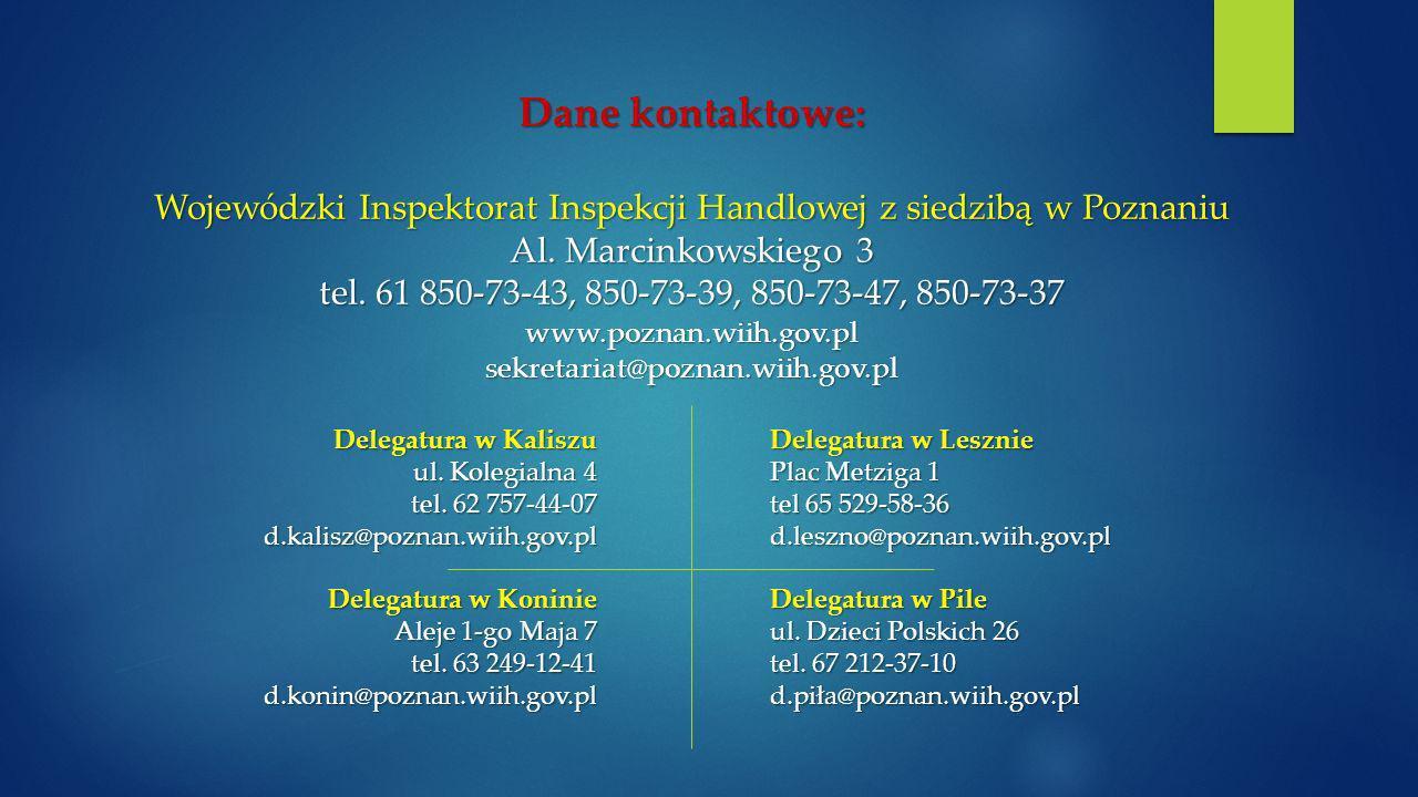 Dane kontaktowe: Wojewódzki Inspektorat Inspekcji Handlowej z siedzibą w Poznaniu Al.