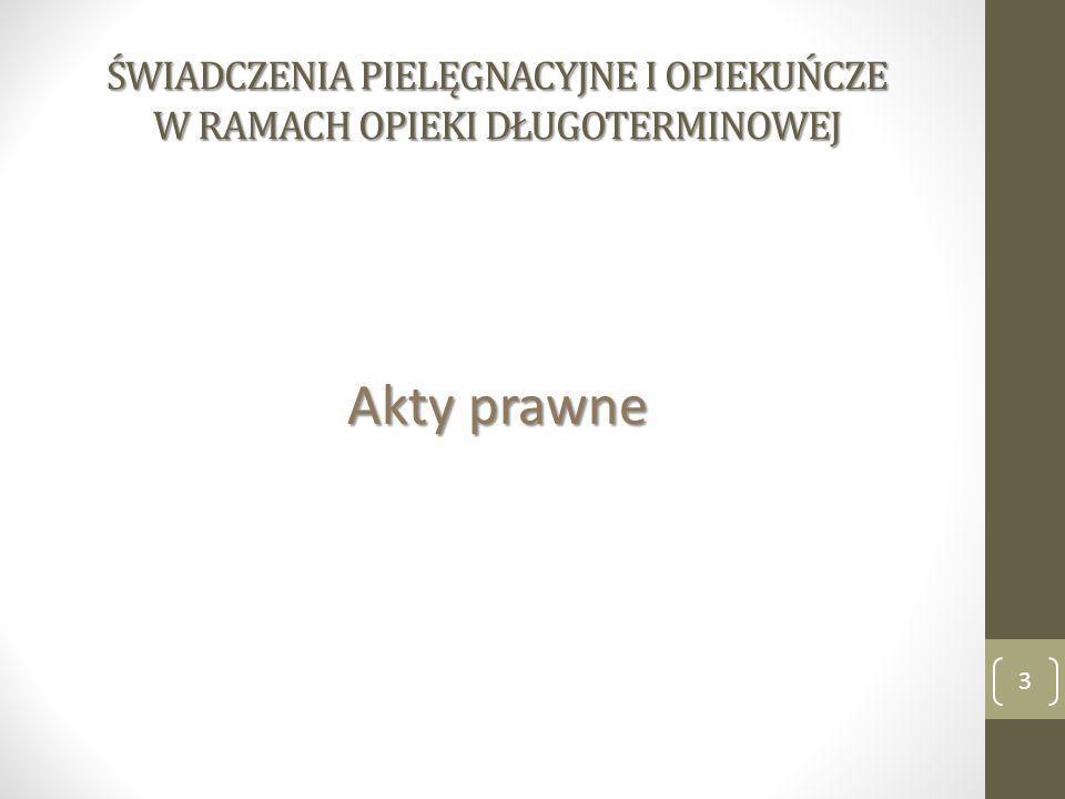 ŚWIADCZENIA PIELĘGNACYJNE I OPIEKUŃCZE W RAMACH OPIEKI DŁUGOTERMINOWEJ Rozporządzenie Ministra Zdrowia z dnia 22 listopada 2013 r.
