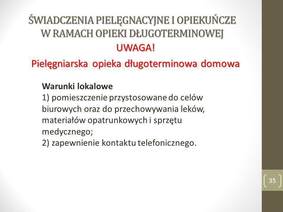 ŚWIADCZENIA PIELĘGNACYJNE I OPIEKUŃCZE W RAMACH OPIEKI DŁUGOTERMINOWEJ 35 UWAGA! Pielęgniarska opieka długoterminowa domowa Warunki lokalowe 1) pomies